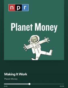 """The author listens to an episode of Planet Money titled """"Making It Work"""" to reward himself after completing a task."""