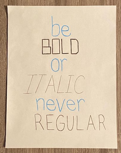 """An anonymous quote says """"Be bold or italic. Never regular."""""""